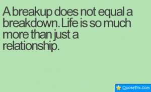 Breakup Does Not Equal A Breakdown Life Is So Much More Than Just A ...