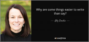 Why are some things easier to write than say Ally Condie