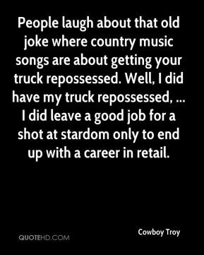 Cowboy Troy - People laugh about that old joke where country music ...