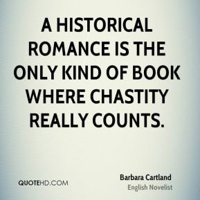 Barbara Cartland - A historical romance is the only kind of book where ...