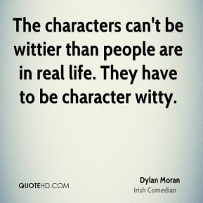 Dylan Moran - The characters can't be wittier than people are in real ...