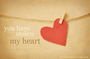 You have stolen my heart