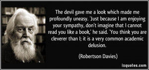 The devil gave me a look which made me profoundly uneasy. 'Just ...