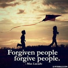 Forgiven people forgive people....Love this! Max Lucado quote...
