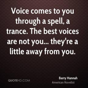 Barry Hannah - Voice comes to you through a spell, a trance. The best ...