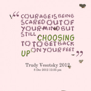Quotes About Being Scared Courage is being scared
