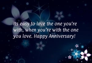 ... you're with, when you're with the one you love. Happy Anniversary