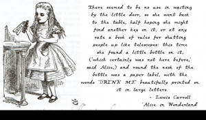Alice in Wonderland: Drink Me' - Lewis Carroll