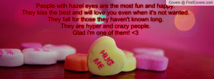 People with hazel eyes are the most fun and happy.They kiss the best ...