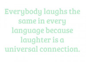 ... language because laughter is a universal connection. - Yakov Smirnoff