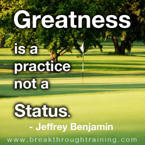 Greatness Is A Practice Not A Status - Jeffrey Benjamin.