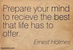 quotes by ernest holmes | Ernest Holmes : Prepare your mind to recieve ...