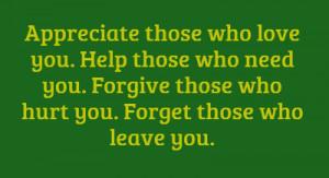 Appreciate those who love you. Help those who need you.