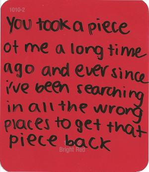 """... In All The Wrong Places To Get That Piece Back""""~ Missing You Quote"""