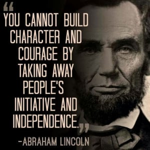 Abraham Lincoln authored a list of maxims beginning with 'You cannot ...