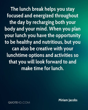 The lunch break helps you stay focused and energized throughout the ...