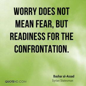 bashar-al-assad-bashar-al-assad-worry-does-not-mean-fear-but.jpg