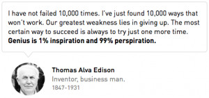 This famous quote from Thomas Edison, inventor of the light bulb ...