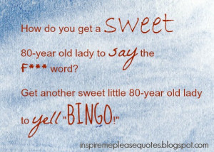 -year old lady to say the F*** word? Get another sweet little 80-year ...