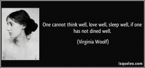 cannot think well, love well, sleep well, if one has not dined well ...
