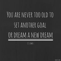 Inspirational quote - You are never too old to set another goal or ...