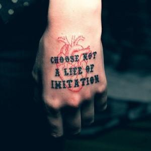 Choose not a life of imitation.