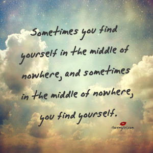 Sometimes you find yourself in the middle of nowhere, and sometimes in ...