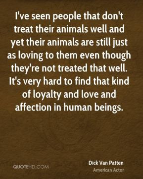ve seen people that don't treat their animals well and yet their ...