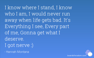 know where I stand, I know who I am, I would never run away when ...