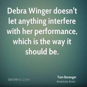 Debra Winger doesn't let anything interfere with her performance ...