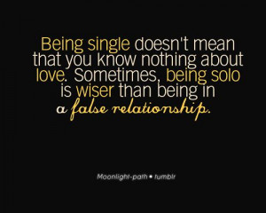 sometimes being solo is wiser than being in a false relationship