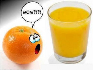You now realize that orange juice is actually yellow not orange