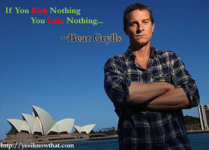 ... bear grylls more http www yesiknowthat com quotes bear grylls quotes