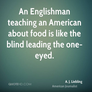 An Englishman teaching an American about food is like the blind ...