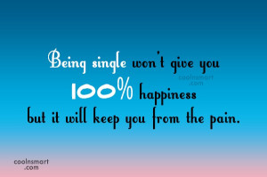 Being Single Quote: Being single won't give you 100% happiness...