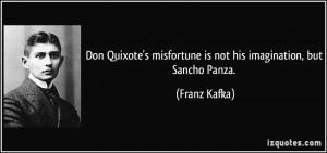 ... misfortune is not his imagination, but Sancho Panza. - Franz Kafka
