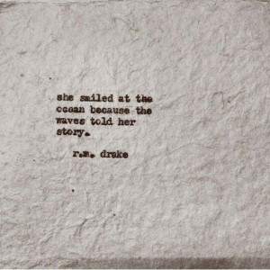 She smiled at the ocean because the waves told her story