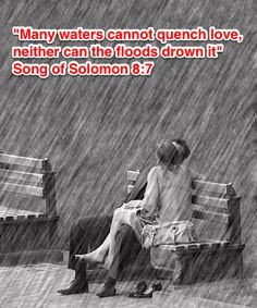 Unquenchable Love. - Song of Solomon 8:7,