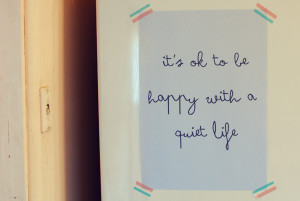 It's OK to be Happy with a Quiet Life