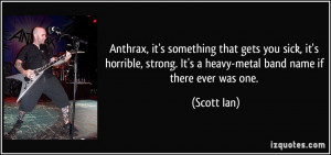 It's a heavy-metal band name if there ever was one. - Scott Ian