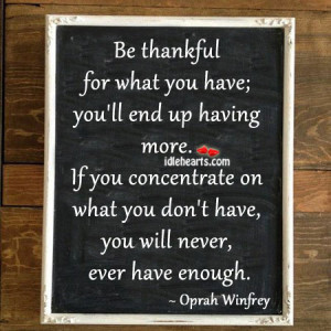 Be thankful for what you have; you'll end up having more.
