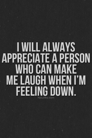 appreciation quotes, sayings, laugh, feeling down