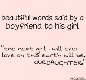"""Beautiful words said by a boyfriend to his girl. """"The next girl I ..."""