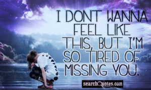 ... this but i m so tired of missing you 222 up 39 down unknown quotes