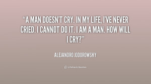 quote-Alejandro-Jodorowsky-a-man-doesnt-cry-in-my-life-186087.png