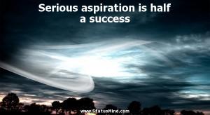 ... is half a success - Wilhelm von Humboldt Quotes - StatusMind.com