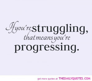 Inspirational Quotes About Life And Struggles If You re Struggling