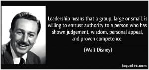 ... , wisdom, personal appeal, and proven competence. - Walt Disney