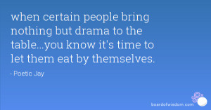 when certain people bring nothing but drama to the table...you know it ...