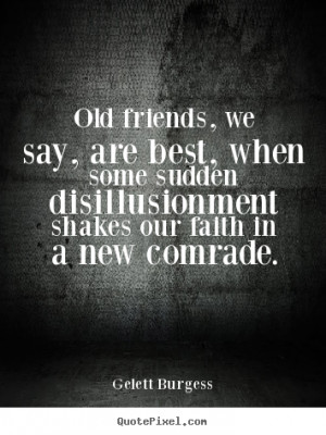 Friendship quotes - Old friends, we say, are best, when some sudden ...